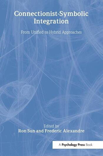 Connectionist-Symbolic Integration From Unified to Hybrid Approaches book cover