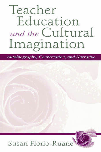 Teacher Education and the Cultural Imagination Autobiography, Conversation, and Narrative book cover