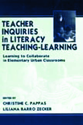 Teacher Inquiries in Literacy Teaching-Learning Learning To Collaborate in Elementary Urban Classrooms book cover