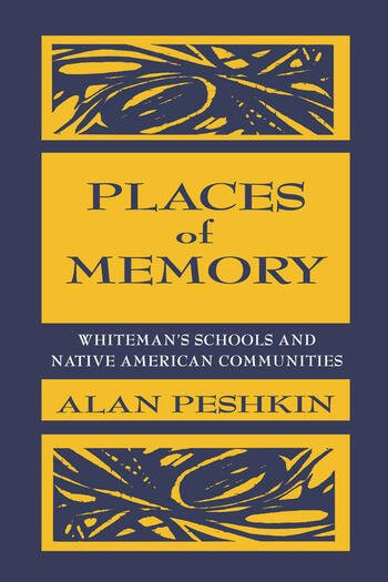 Places of Memory Whiteman's Schools and Native American Communities book cover