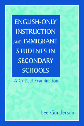 English-Only Instruction and Immigrant Students in Secondary Schools A Critical Examination book cover