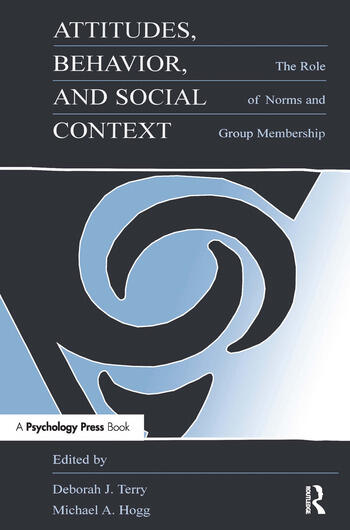 Attitudes, Behavior, and Social Context The Role of Norms and Group Membership book cover