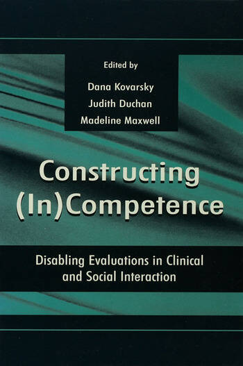 Constructing (in)competence Disabling Evaluations in Clinical and Social interaction book cover