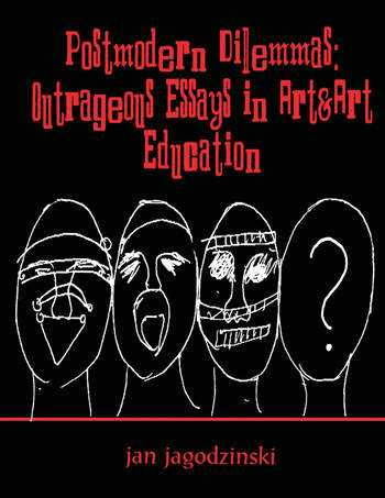 Postmodern Dilemmas Outrageous Essays in Art&art Education book cover