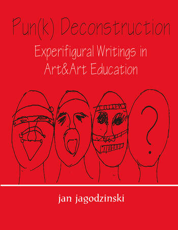 Pun(k) Deconstruction Experifigural Writings in Art&art Education book cover