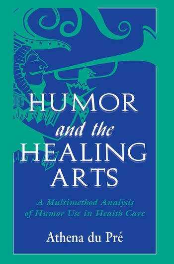 Humor and the Healing Arts A Multimethod Analysis of Humor Use in Health Care book cover