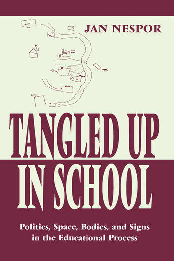 Tangled Up in School Politics, Space, Bodies, and Signs in the Educational Process book cover