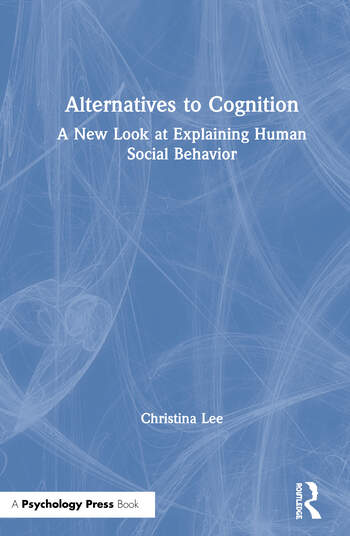 Alternatives to Cognition A New Look at Explaining Human Social Behavior book cover