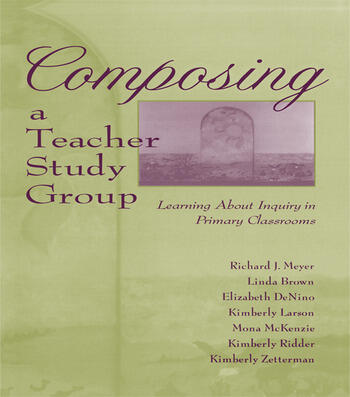 Composing a Teacher Study Group Learning About Inquiry in Primary Classrooms book cover