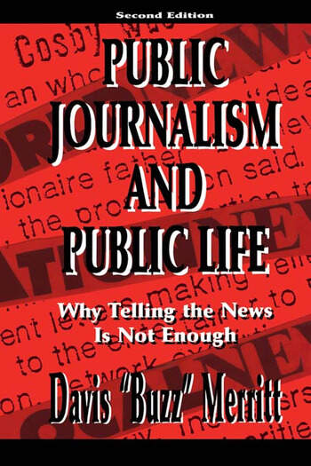 Public Journalism and Public Life Why Telling the News Is Not Enough book cover