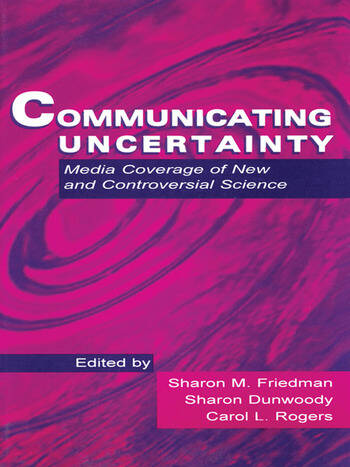 Communicating Uncertainty Media Coverage of New and Controversial Science book cover