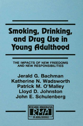 Smoking, Drinking, and Drug Use in Young Adulthood The Impacts of New Freedoms and New Responsibilities book cover
