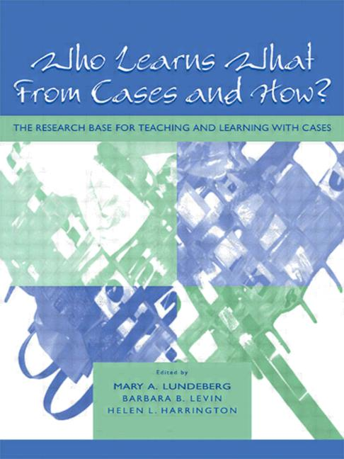 Who Learns What From Cases and How? The Research Base for Teaching and Learning With Cases book cover