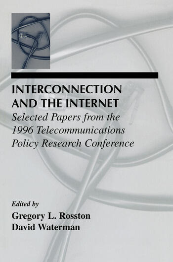 Interconnection and the Internet Selected Papers From the 1996 Telecommunications Policy Research Conference book cover
