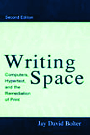 Writing Space Computers, Hypertext, and the Remediation of Print book cover