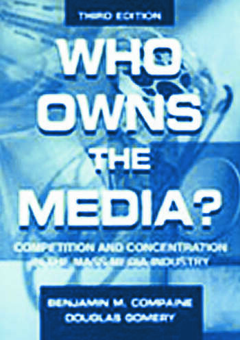 Who Owns the Media? Competition and Concentration in the Mass Media industry book cover