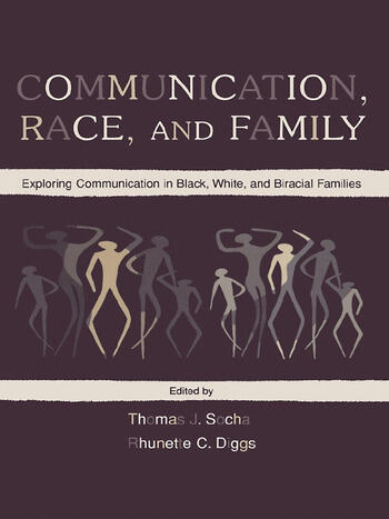 Communication, Race, and Family Exploring Communication in Black, White, and Biracial Families book cover