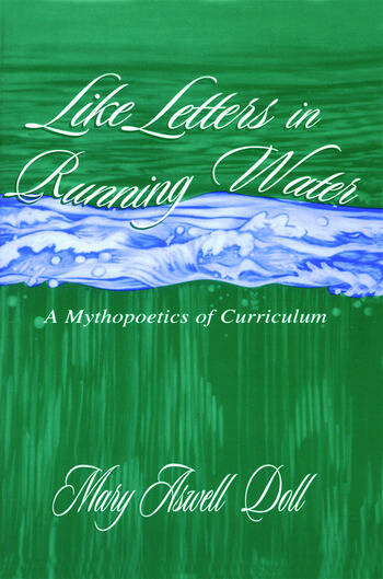 Like Letters in Running Water A Mythopoetics of Curriculum book cover