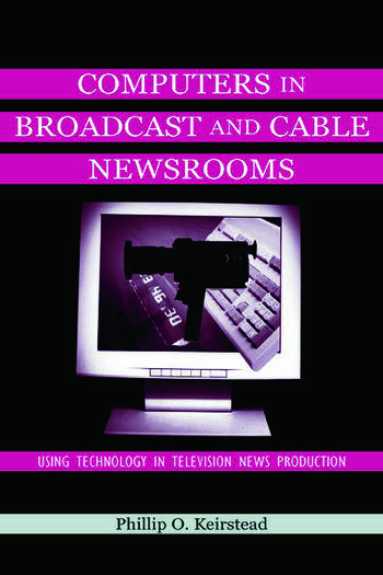 Computers in Broadcast and Cable Newsrooms Using Technology in Television News Production book cover