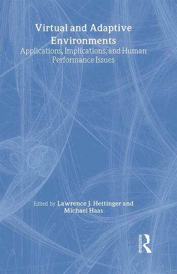 Virtual and Adaptive Environments Applications, Implications, and Human Performance Issues book cover