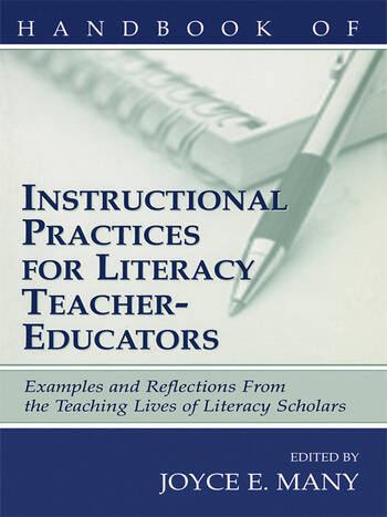 Handbook of Instructional Practices for Literacy Teacher-educators Examples and Reflections From the Teaching Lives of Literacy Scholars book cover