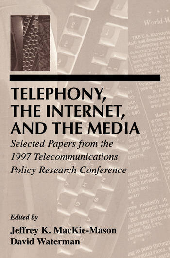 Telephony, the Internet, and the Media Selected Papers From the 1997 Telecommunications Policy Research Conference book cover