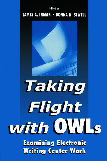 Taking Flight With OWLs Examining Electronic Writing Center Work book cover