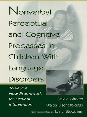 Nonverbal Perceptual and Cognitive Processes in Children With Language Disorders Toward A New Framework for Clinical intervention book cover