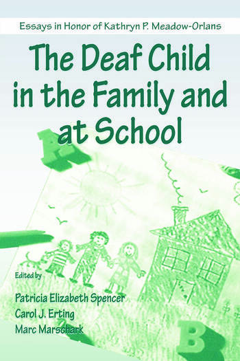 The Deaf Child in the Family and at School Essays in Honor of Kathryn P. Meadow-Orlans book cover
