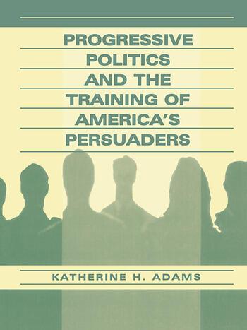 Progressive Politics and the Training of America's Persuaders book cover