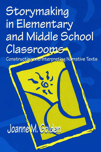 Storymaking in Elementary and Middle School Classrooms Constructing and Interpreting Narrative Texts book cover