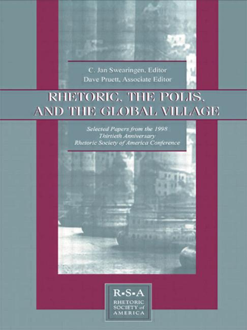 Rhetoric, the Polis, and the Global Village Selected Papers From the 1998 Thirtieth Anniversary Rhetoric Society of America Conference book cover