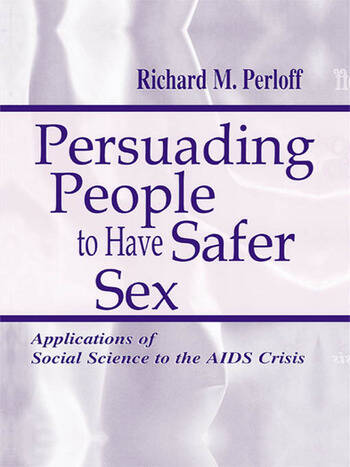 Persuading People To Have Safer Sex Applications of Social Science To the Aids Crisis book cover