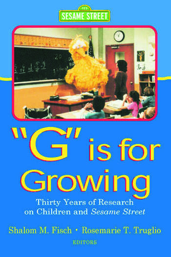 G Is for Growing Thirty Years of Research on Children and Sesame Street book cover
