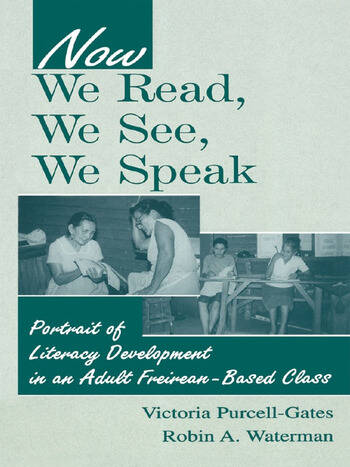 Now We Read, We See, We Speak Portrait of Literacy Development in an Adult Freirean-Based Class book cover