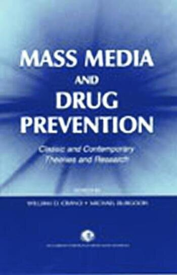 Mass Media and Drug Prevention Classic and Contemporary Theories and Research book cover