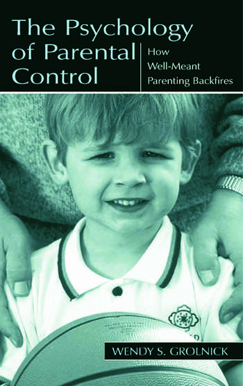 The Psychology of Parental Control How Well-meant Parenting Backfires book cover
