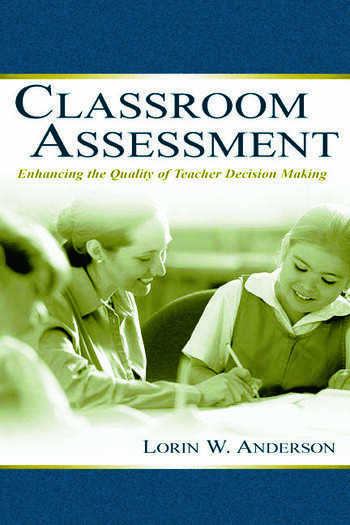 Classroom Assessment Enhancing the Quality of Teacher Decision Making book cover