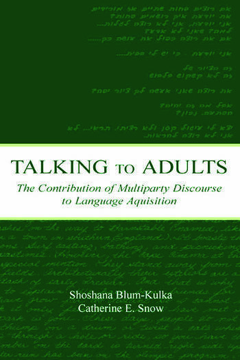 Talking to Adults The Contribution of Multiparty Discourse to Language Acquisition book cover