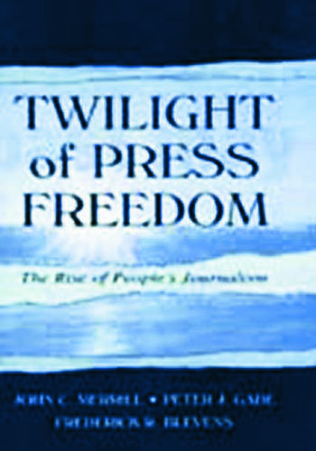 Twilight of Press Freedom The Rise of People's Journalism book cover
