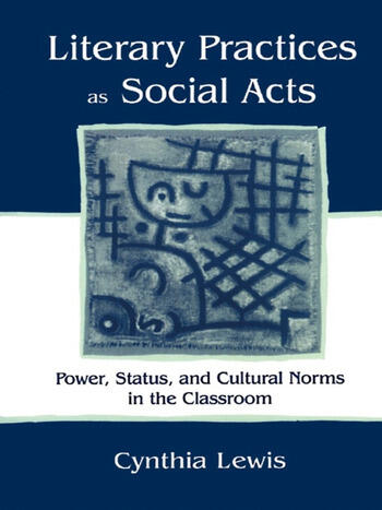 Literary Practices As Social Acts Power, Status, and Cultural Norms in the Classroom book cover