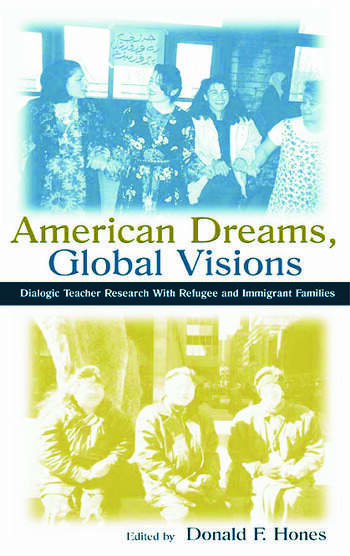 American Dreams, Global Visions Dialogic Teacher Research With Refugee and Immigrant Families book cover