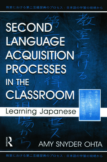 Second Language Acquisition Processes in the Classroom Learning Japanese book cover