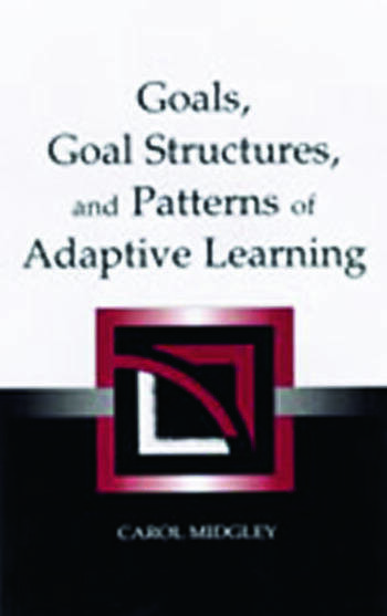 Goals, Goal Structures, and Patterns of Adaptive Learning book cover