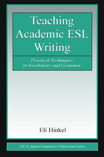Teaching Academic ESL Writing Practical Techniques in Vocabulary and Grammar book cover