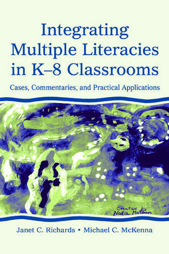 Integrating Multiple Literacies in K-8 Classrooms Cases, Commentaries, and Practical Applications book cover