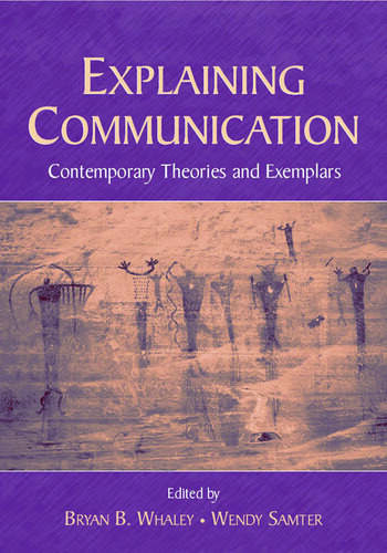 Explaining Communication Contemporary Theories and Exemplars book cover