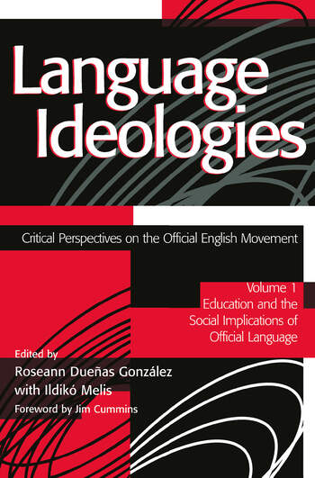 Language Ideologies Critical Perspectives on the Official English Movement, Volume I: Education and the Social Implications of Official Language book cover