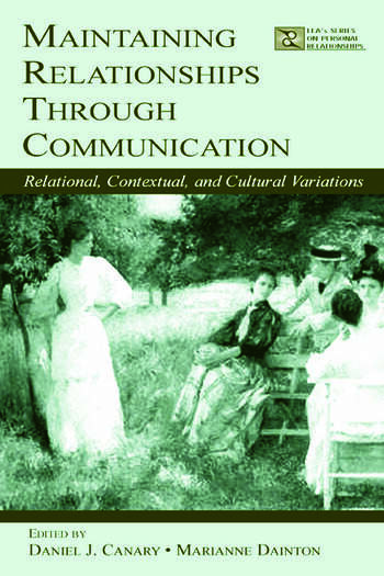 Maintaining Relationships Through Communication Relational, Contextual, and Cultural Variations book cover