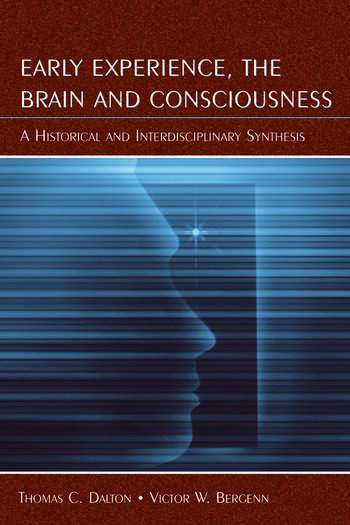 Early Experience, the Brain, and Consciousness An Historical and Interdisciplinary Synthesis book cover